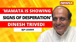 'Mamata Is Showing Signs Of Desperation' | BJP Leader Dinesh Trivedi On NewsX | NewsX