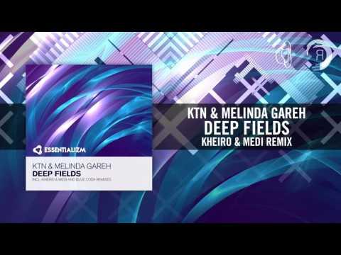 KTN & Melinda Gareh - Deep Fields (Kheiro & Medi Remix) [FULL]