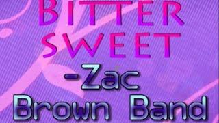 Bittersweet Lyrics- Zac Brown Band (WITH SONG)