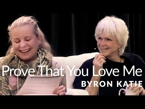 Prove That You Love Me—The Work of Byron Katie®