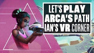 Arca's Path VR is the Most Relaxing VR Game Yet - Ian's VR Corner
