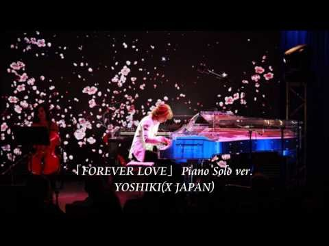 「FOREVER LOVE」 YOSHIKI(X JAPAN)Piano Solo ver.