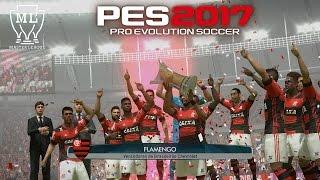 FLAMENGO CAMPEÃO BRASILEIRO 2017 !!! - PES 2017 - Master League #47 [PC]