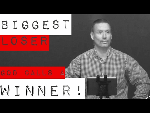 Biggest Loser! God Calls A Winner!
