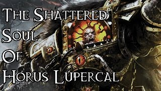 The Shattered Soul Of Horus Lupercal - 40K Theories