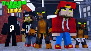 Minecraft THE HAUNTED ONES - HAUNTED ONES FINALE! WHO WILL ESCAPE ALIVE??!
