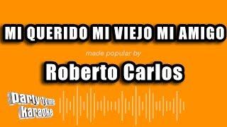 Roberto Carlos - Mi Querido Mi Viejo Mi Amigo (Versión Karaoke)