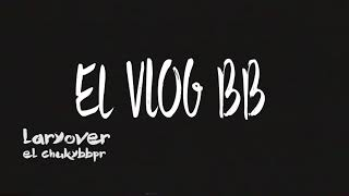 Lary Over - El Vlog BB [Episodio 2]
