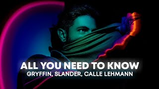 Gryffin &amp SLANDER - All You Need To Know (Lyrics) ft. Calle Lehmann