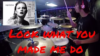 """Taylor Swift - """"Look What You Made Me Do"""": Drum Cover"""