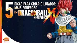 BANDAI NANCO BRASIL - 5 Dicas para criar o lutador mais poderoso em Dragon Ball: XENOVERSE