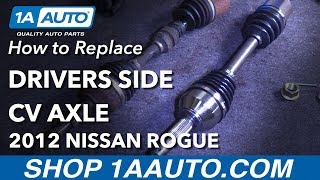 How to Replace Drivers Side CV Axle 08-13 Nissan Rogue