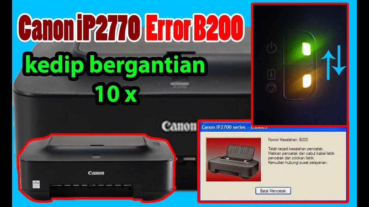 Cara Mengatasi Canon Ip2770 Error Blinking 10 Kali Atau Error Number B200 Lampu Kedip Bergantian Youtube