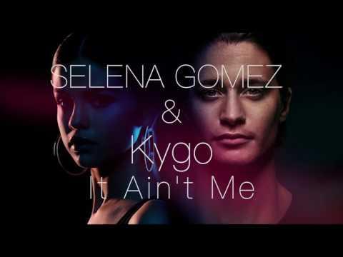 It Ain't Me LYRICS - Selena Gomez & Kygo