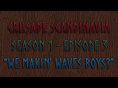 Crusade: Scandinavia - We Makin' Waves Boys?