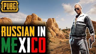 Russian In Mexico || PlayerUnknown's Battlegrounds (PUBG)