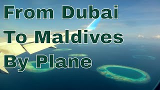 ✈ 🌏 ✈ From Dubai To Maldives By Plane ✈ 🌏 ✈