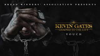 Kevin Gates Kevin Gates Vouch Official Audio