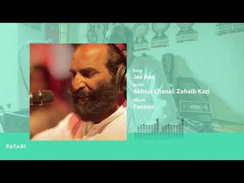 Jee Aao  Akhtar Chanal  Patari Fanoos Ep 3  Zohaib Kazi  Pakistani Audio Songs