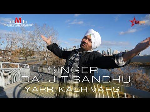 Daljit Sandhu - Yarri Kach Vargi - Full Official Video - New Punjabi Songs 2018