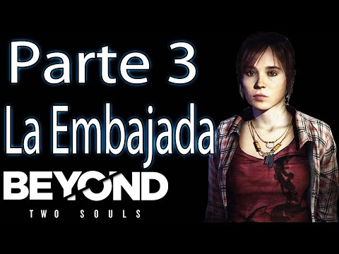 Beyond Two Souls | Walkthrough | Guía en Español | Parte 3 | La Embajada |