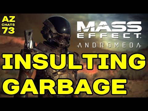 Mass Effect: Andromeda is Insulting Garbage (AZCHATS #73) !!