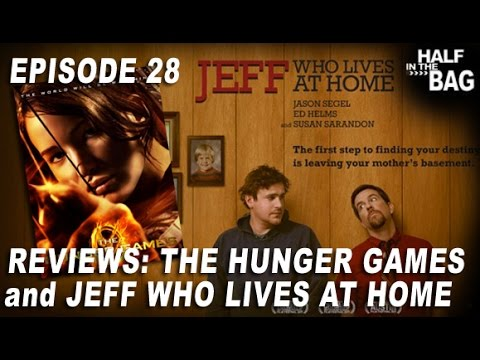 Half in the Bag Episode 28: The Hunger Games and Jeff Who Lives at Home