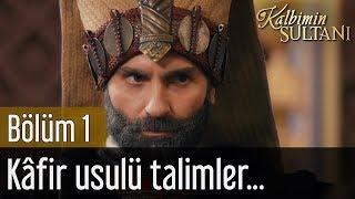 kalbimin sultanı 1 bölüm kafir usulü talimler