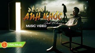 ĐỂ CHO EM KHÓC - ANH KHANG (COVER) - Bản Thu Với Giọng Ca Buồn Tâm Trạng Nhất   Official Music Video