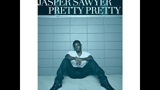 Jasper Sawyer-Pretty Pretty