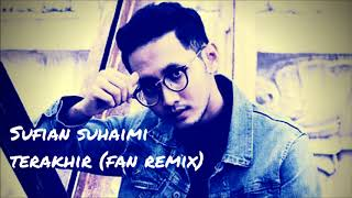 Download Lagu Sufian Suhaimi - Terakhir (fan remix) mp3