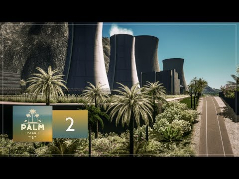 Cities Skylines: Palm Island — EP2 — Nuclear Power Plant