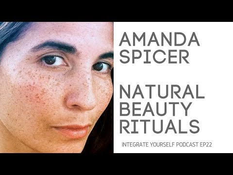 Natural Beauty Care For Beautiful Skin with Amanda Spicer | Integrate Yourself (Podcast)