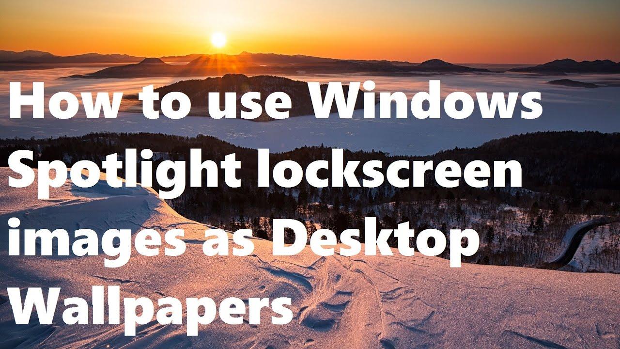 How to use Windows Spotlight lockscreen images as Desktop Wallpapers
