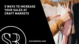 5 Ways to Increase Your Sales at Craft Markets