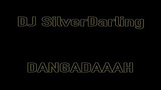DJ SilverDarling - Dangadaaah