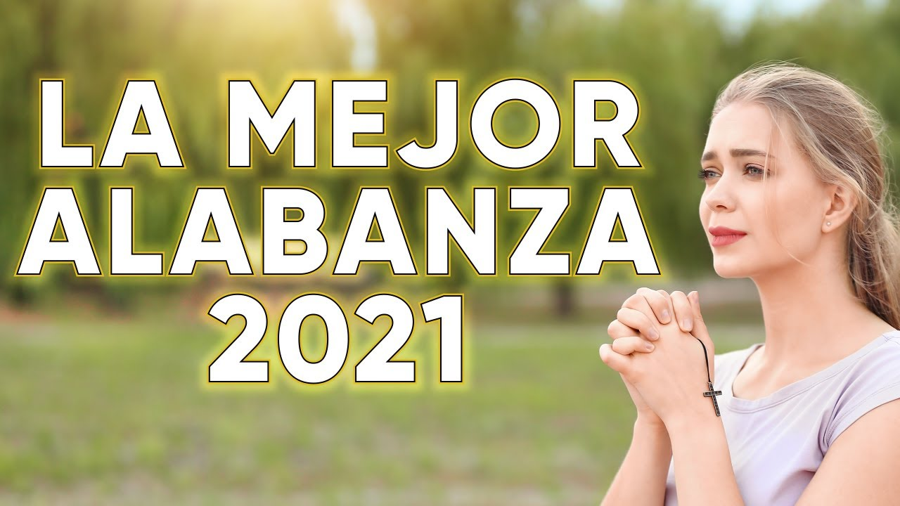 LA MEJOR ALABANZA 2021 - VENGO HASTA LA CRUZ A RENDIRME - TE DEJO GANAR Y MAS MUSICA 2021