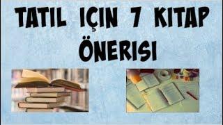 TATİLDE OKUNABİLECEK EN İYİ 7 KİTAP ÖNERİSİ