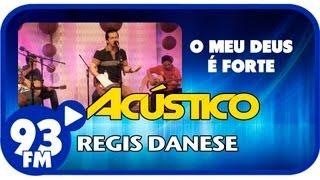 Regis Danese - O MEU DEUS É FORTE - Acústico 93 - AO VIVO - Junho de 2013