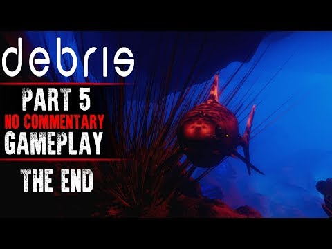Debris Gameplay - Part 5 THE END (No Commentary)