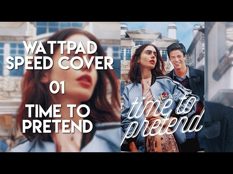 "WATTPAD SPEED COVER 01 ""Time To Pretend"""