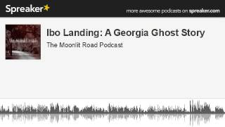 Ibo Landing: A Georgia Ghost Story (made with Spreaker)