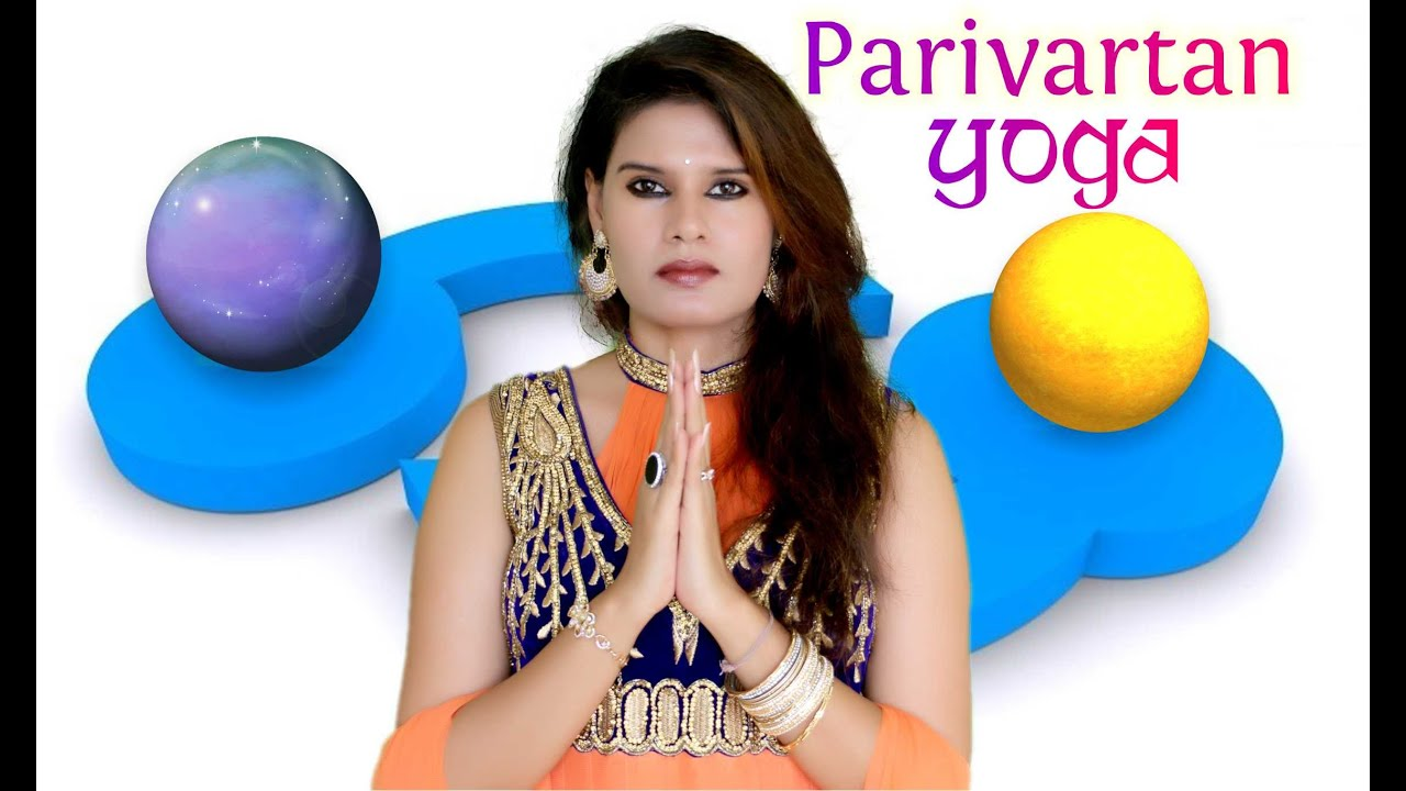 Parivartan Yoga – Mutual Exchange, Astro Sharmistha