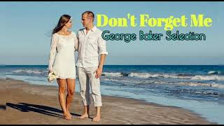Don T Forget Me George Baker Selection