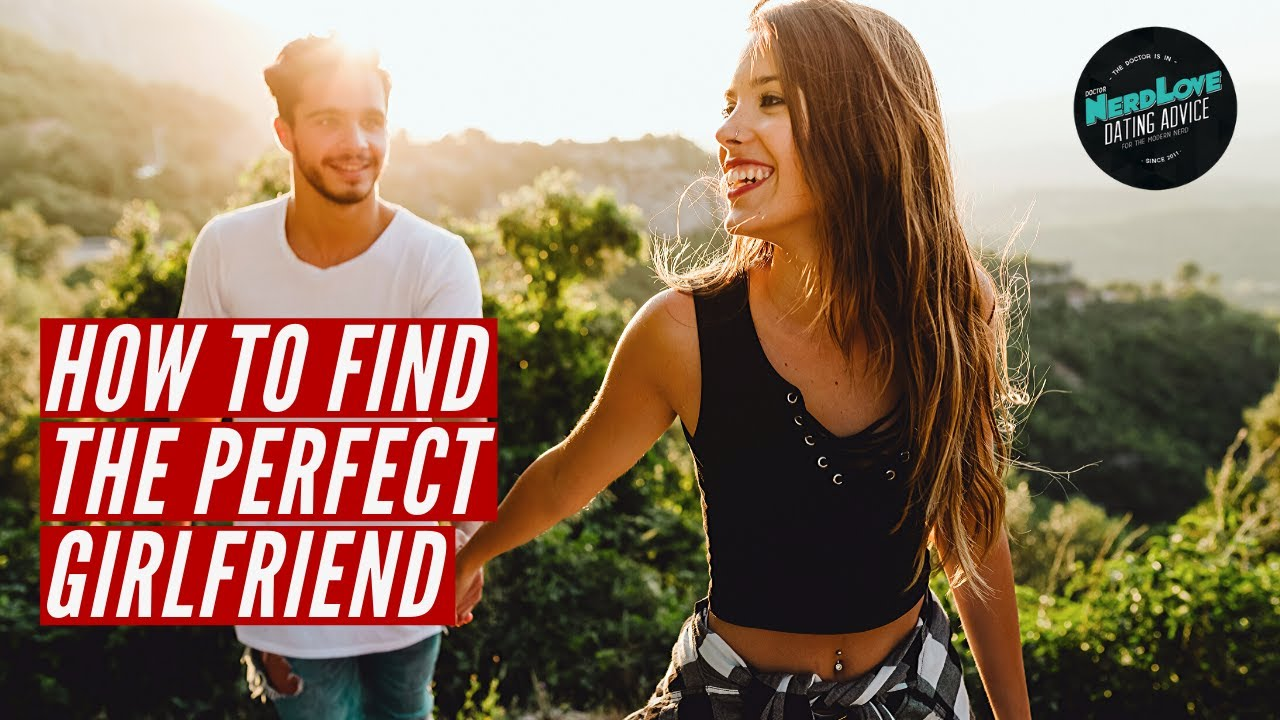 Find the perfect girlfriend