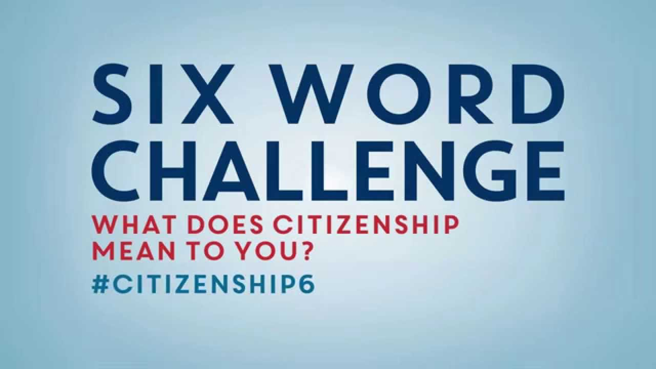Six Word Challenge: What Does Citizenship Mean to You? - YouTube