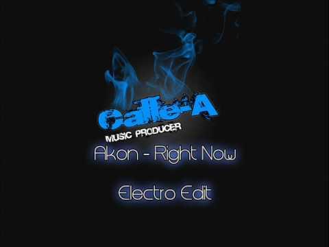 Akon - Right Now (Calle-A Electro Edit)