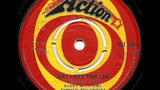 BOBBY WILLIAMS - BABY I NEED YOUR LOVE (ACTION)