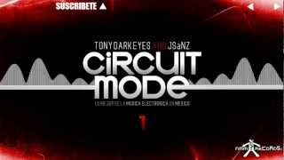 Circuit Mode E01 - Tony Dark Eyes & JSaNZ (Official Youtube) [NewMusicMexRecords®]