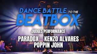 Paradox, Kenzo Alvares,  Poppin John | Judges  Perfomance | Dance Battle to the Beatbox 2019